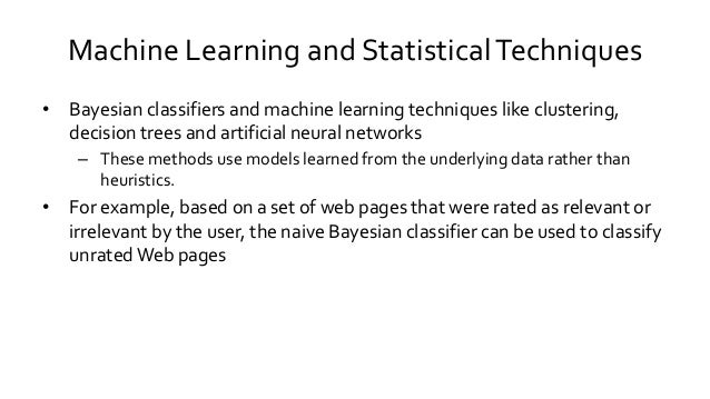 Machine Learning and StatisticalTechniques • Bayesian classifiers and machine learning techniques like clustering, decisio...