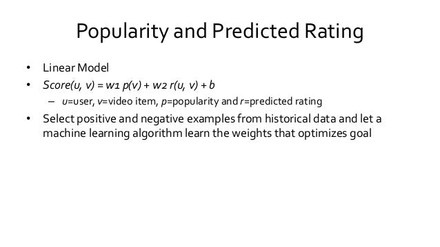 Popularity and Predicted Rating • Linear Model • Score(u, v) = w1 p(v) + w2 r(u, v) + b – u=user, v=video item, p=populari...