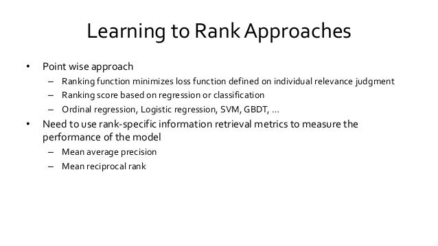 Learning to Rank Approaches • Point wise approach – Ranking function minimizes loss function defined on individual relevan...