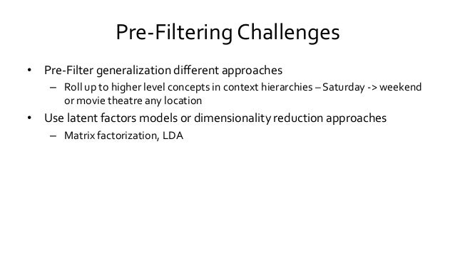 Pre-Filtering Challenges • Pre-Filter generalization different approaches – Roll up to higher level concepts in context hi...
