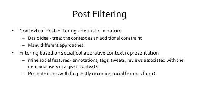Post Filtering • Contextual Post-Filtering - heuristic in nature – Basic Idea - treat the context as an additional constra...