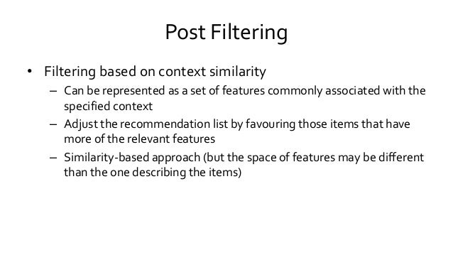 Post Filtering • Filtering based on context similarity – Can be represented as a set of features commonly associated with ...