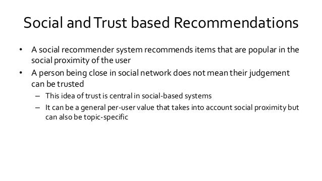 Social andTrust based Recommendations • A social recommender system recommends items that are popular in the social proxim...