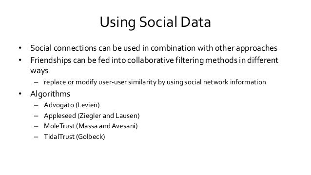 Using Social Data • Social connections can be used in combination with other approaches • Friendships can be fed into coll...
