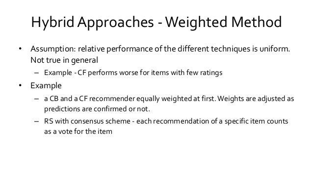 Hybrid Approaches -Weighted Method • Assumption: relative performance of the different techniques is uniform. Not true in ...