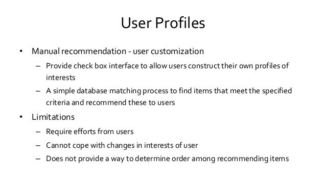 User Profiles • Manual recommendation - user customization – Provide check box interface to allow users construct their ow...