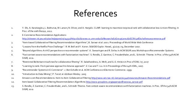 References 1. Y. Shi, A. Karatzoglou, L. Baltrunas, M. Larson, N. Oliver, and A. Hanjalic. CLiMF: learning to maximize rec...
