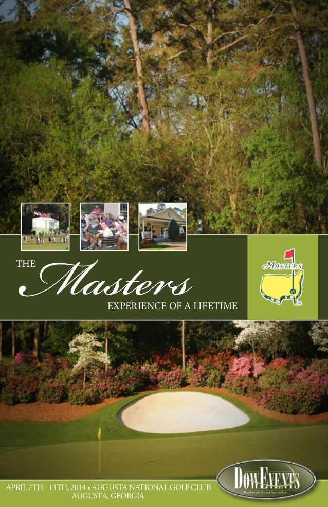 THE MastersEXPERIENCE OF A LIFETIME APRIL 7TH - 13TH, 2014 • AUGUSTA NATIONAL GOLF CLUB AUGUSTA, GEORGIA