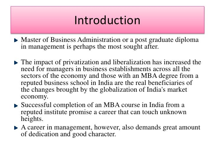 master in business administrative The master in business administration (mba) program is a postgraduate degree usually taken by mid-career professionals to gain an advantage in their professional career, whether they are in a private, industrial, or government organization.