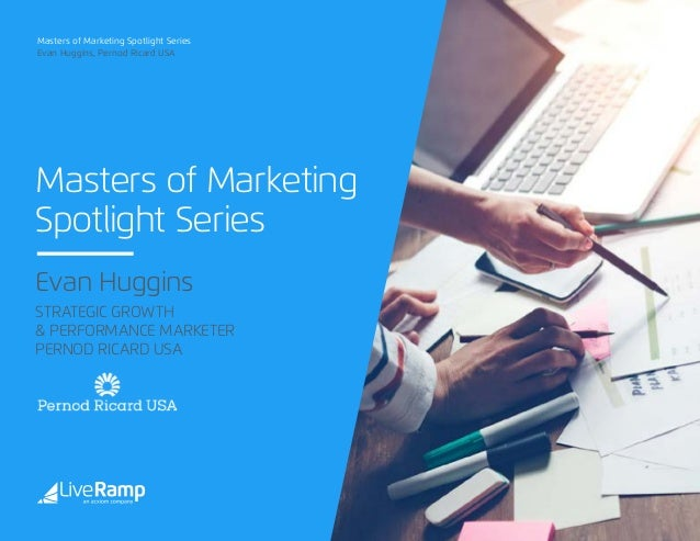 Masters of Marketing Spotlight Series Masters of Marketing Spotlight Series Evan Huggins, Pernod Ricard USA Evan Huggins S...