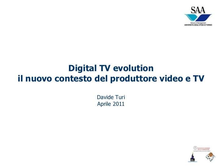 Digital TV evolution il nuovo contesto del produttore video e TV Davide Turi Aprile 2011