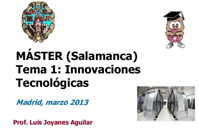 MÁSTER (Salamanca)Tema 1: InnovacionesTecnológicasMadrid, marzo 2013Prof. Luis Joyanes Aguilar                             1