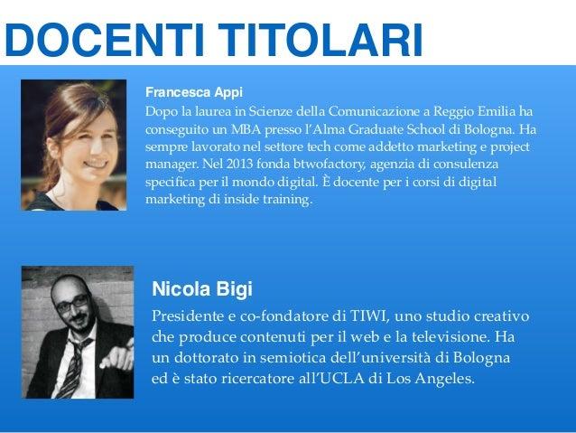 Francesca Appi Dopo la laurea in Scienze della Comunicazione a Reggio Emilia ha conseguito un MBA presso l'Alma Graduate S...