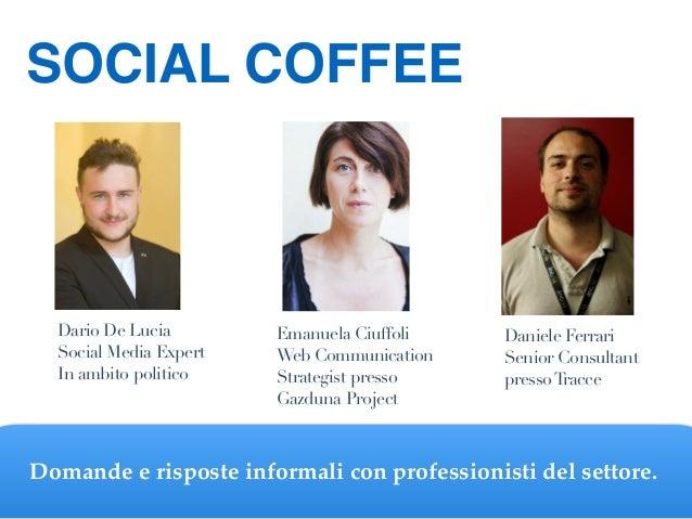 SOCIAL COFFEE Domande e risposte informali con professionisti del settore. Daniele Ferrari Senior Consultant pressoTracce ...