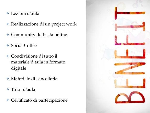 ✤ Lezioni d'aula ✤ Realizzazione di un project work ✤ Community dedicata online ✤ Social Coffee ✤ Condivisione di tutto il...