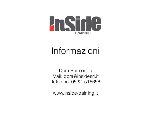 Informazioni Dora Raimondo Mail: dora@insidesrl.it Telefono: 0522. 516656 www.inside-training.it