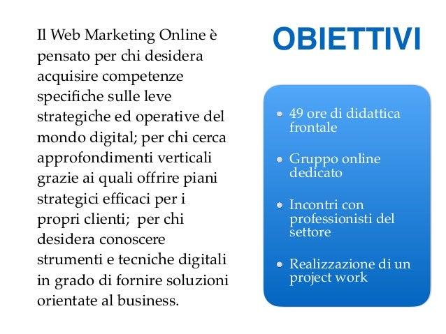 Il Web Marketing Online è pensato per chi desidera acquisire competenze specifiche sulle leve strategiche ed operative del ...