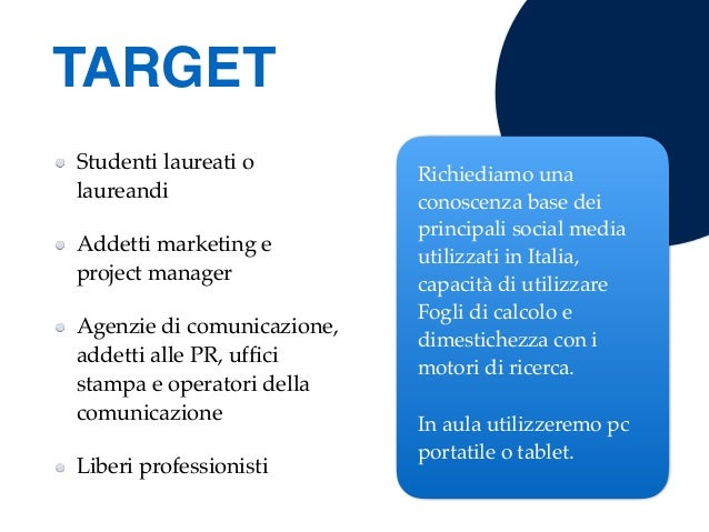 Studenti laureati o laureandi Addetti marketing e project manager Agenzie di comunicazione, addetti alle PR, uffici stampa ...