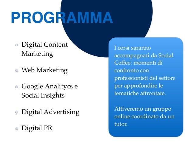 Digital Content Marketing Web Marketing Google Analitycs e Social Insights Digital Advertising Digital PR I corsi saranno ...