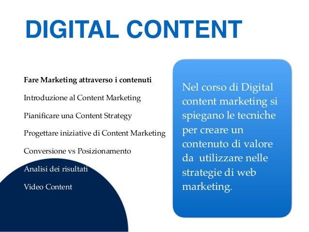 Fare Marketing attraverso i contenuti Introduzione al Content Marketing Pianificare una Content Strategy Progettare iniziat...