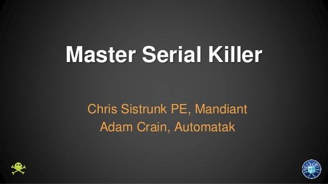 Master Serial Killer  Chris Sistrunk PE, Mandiant  Adam Crain, Automatak