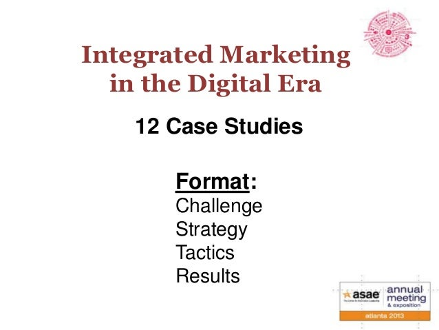 Integrated Marketing in the Digital Era 12 Case Studies Format: Challenge Strategy Tactics Results