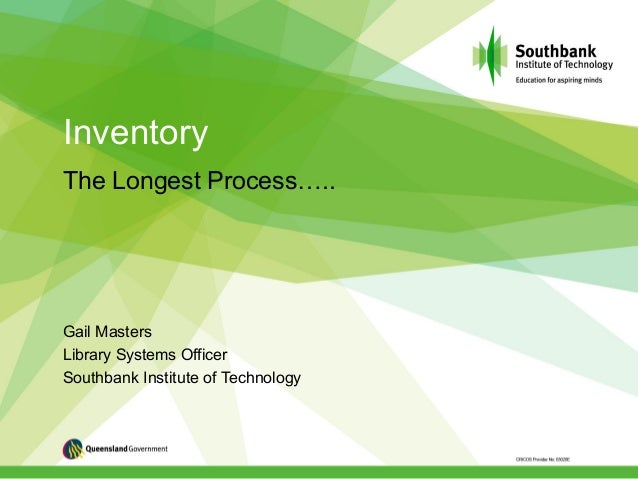 Inventory The Longest Process….. Gail Masters Library Systems Officer Southbank Institute of Technology