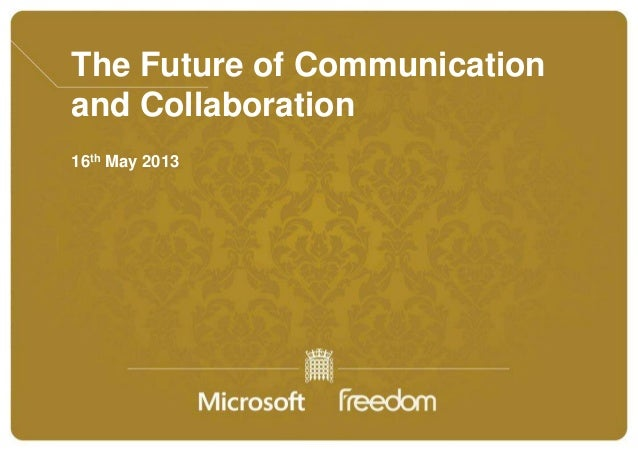 The Future of Communicationand Collaboration16th May 2013