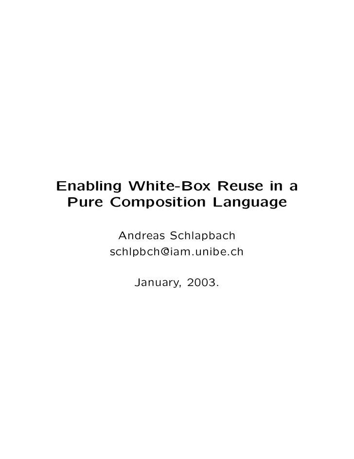 Enabling White-Box Reuse in a  Pure Composition Language         Andreas Schlapbach       schlpbch@iam.unibe.ch           ...