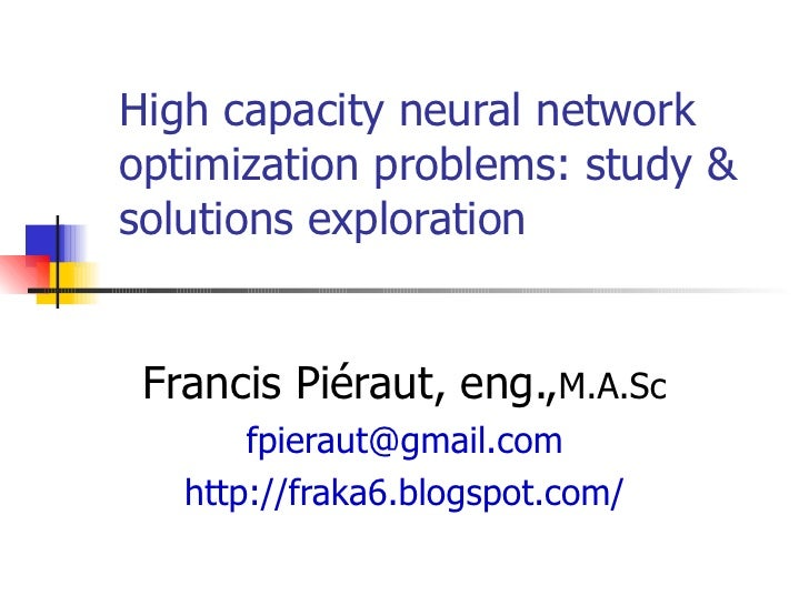 High capacity neural network optimization problems: study & solutions exploration  Francis Piéraut, eng., M.A.Sc [email_ad...