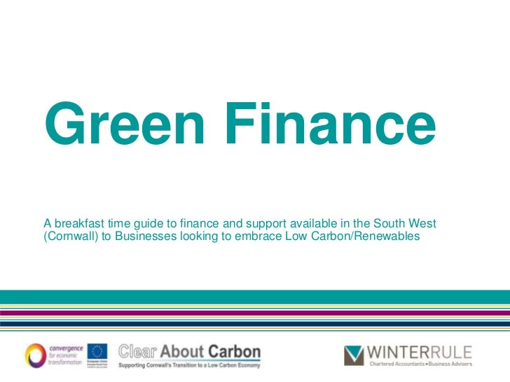 Green FinanceA breakfast time guide to finance and support available in the South West(Cornwall) to Businesses looking to ...