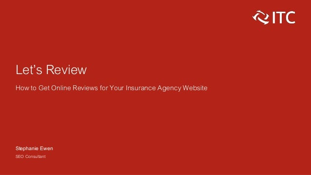 Let's Review How to Get Online Reviews for Your Insurance Agency Website Stephanie Ewen SEO Consultant