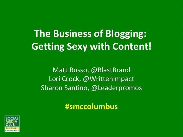 The Business of Blogging:  Getting Sexy with Content! Matt Russo, @BlastBrand Lori Crock, @WrittenImpact Sharon Santino, @...