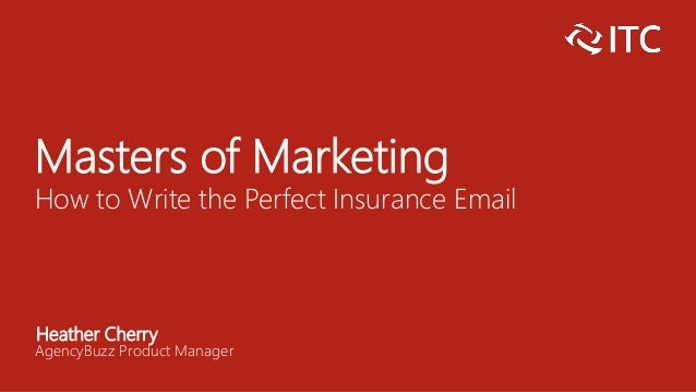 Masters of Marketing How to Write the Perfect Insurance Email Heather Cherry AgencyBuzz Product Manager