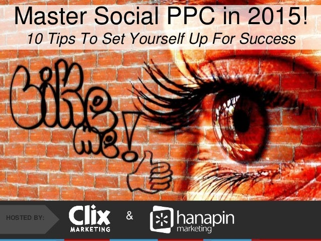 #THINKPPC &HOSTED BY: Master Social PPC in 2015! 10 Tips To Set Yourself Up For Success