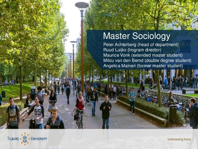 Master Sociology Peter Achterberg (head of department) Ruud Luijkx (lrogram director) Maurice Vonk (extended master studen...
