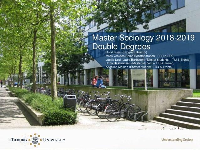 Master Sociology 2018-2019 Double Degrees Ruud Luijkx (Program director) Milou van den Bemd (Master student – TiU & UPF) L...