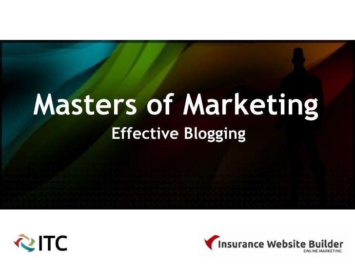 Masters of Marketing     Effective Blogging