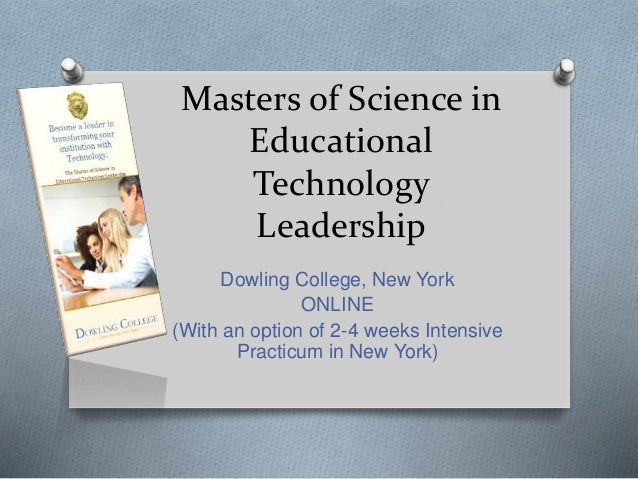 Masters of Science in Educational Technology Leadership Dowling College, New York ONLINE (With an option of 2-4 weeks Inte...