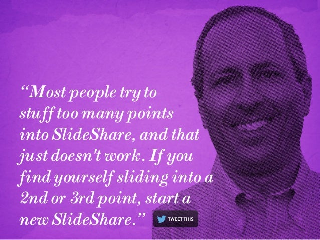 """Most people try to stuff too many points into SlideShare, and that just doesn't work. If you find yourself sliding into a..."