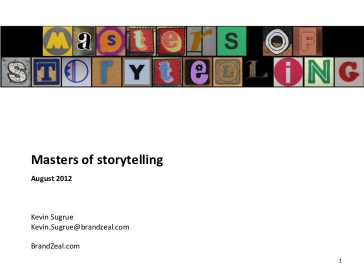 Masters of storytellingAugust 2012Kevin SugrueKevin.Sugrue@brandzeal.comBrandZeal.com                             1