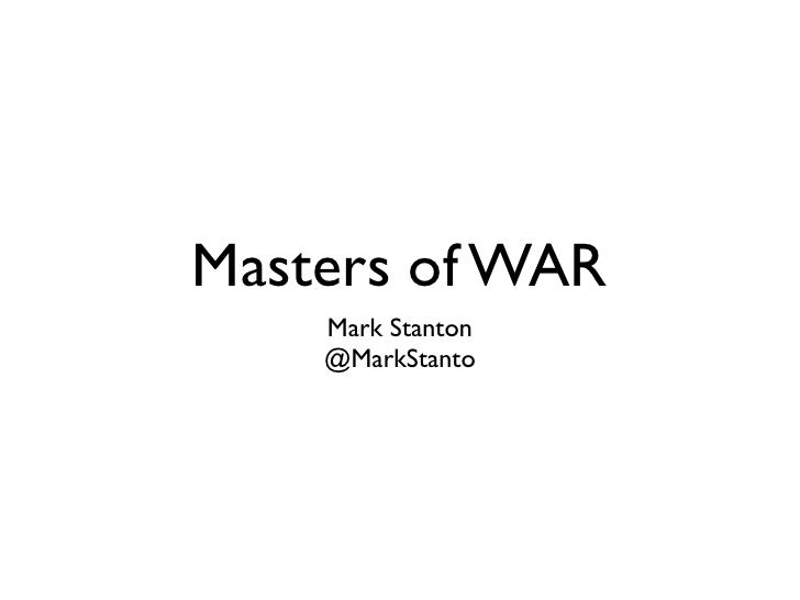 Masters of WAR     Mark Stanton     @MarkStanto