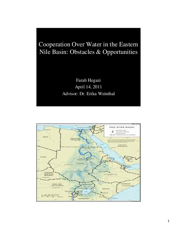 Cooperation Over Water in the EasternNile Basin: Obstacles & Opportunities              Farah Hegazi              April 14...