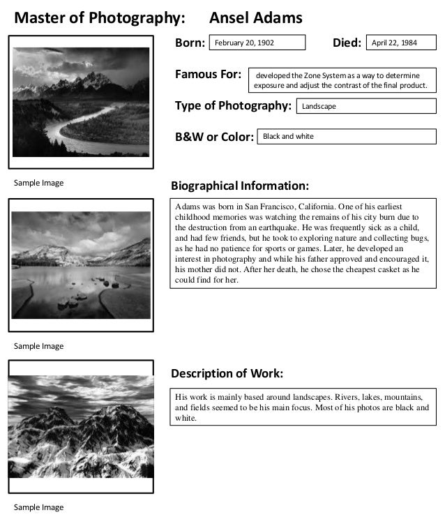 Master of Photography: Born:  Ansel Adams  Famous For:  B&W or Color:  April 22, 1984  developed the Zone System as a way ...