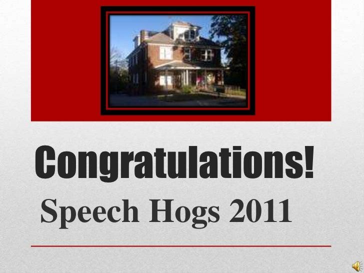 Congratulations!<br />Speech Hogs 2011<br />