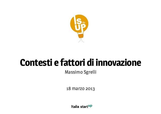 Contesti e fattori di innovazione            Massimo Sgrelli            18 marzo 2013