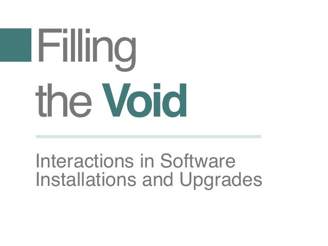 Fillingthe VoidInteractions in SoftwareInstallations and Upgrades