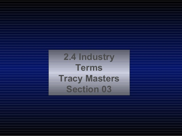 2.4 Industry Terms Tracy Masters Section 03
