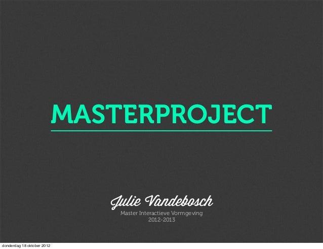 MASTERPROJECT                               Julie Vandebosch                                Master Interactieve Vormgeving...