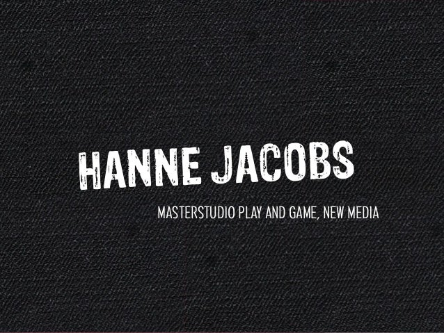 Hanne J acobs   masterSTUDIO PLAY AND GAME, NEW MEDIA